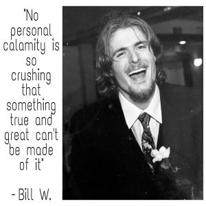 Black and white photo of a smiling man and a quote from Bill W.